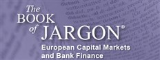 The Book of Jargon®: European Capital Markets and Bank Finance
